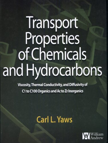 Transport Properties of Chemicals and Hydrocarbons: Viscosity, Thermal Conductivity, and Diffusivity for more than 7800 Hydrocarbons and Chemicals, Including ... and Ac to Zr Inorganics (English Edition)