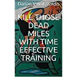 Kill those dead miles with time effective training (English Edition)