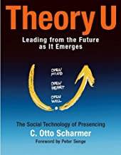 Theory U: Learning from the Future as it Emerges : the Social Technology of Presencing