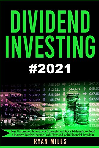 Dividend Investing: The Ultimate Guide - Best Uncommon Investment Strategies on Stock Dividends to Build a Massive Passive Incom