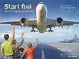 Start frei!: Wie ein Flugzeug gebaut wird