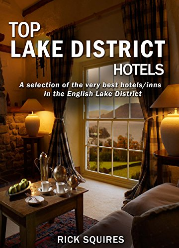 Top Lake District Hotels: A selection of the very best hotels/inns in the English Lake District (English Edition)
