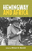 Hemingway and Africa (Studies in American Literature and Culture)