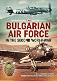 The Bulgarian Air Force in the Second World War - Alexander Mladenov