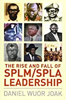 The Rise and Fall of SPLM/SPLA Leadership