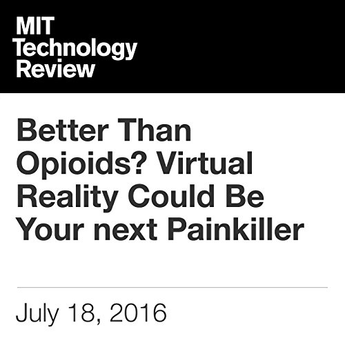 Better Than Opioids? Virtual Reality Could Be Your next Painkiller audiobook cover art