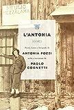 L'Antonia. Poesie, lettere e fotografie di Antonia Pozzi scelte e raccontate da Paolo Cognetti