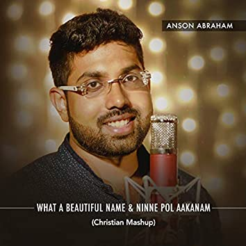 What a Beautiful Name & Ninne Pol Aakanam (Christian Mashup)