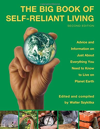Big Book of Self-Reliant Living: Advice And Information On Just About Everything You Need To Know To Live On Planet Eart