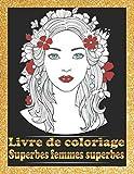 Superbes femmes superbes Livre de coloriage: Portraits de jolies...