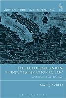 The European Union Under Transnational Law: A Pluralist Appraisal (Modern Studies in European Law)