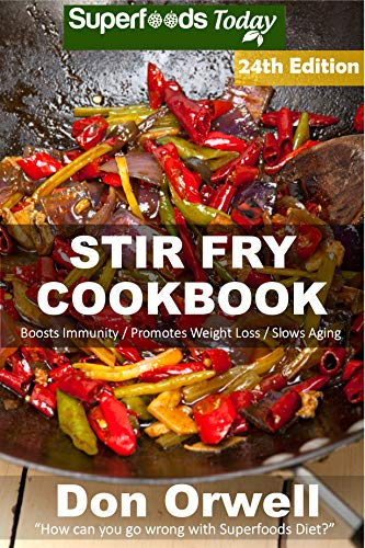 Stir Fry Cookbook: Over 255 Quick & Easy Gluten Free Low Cholesterol Whole Foods Recipes full of Antioxidants & Phytochemicals (Stir Fry Natural Weight Loss Transformation Book 18) (English Edition)