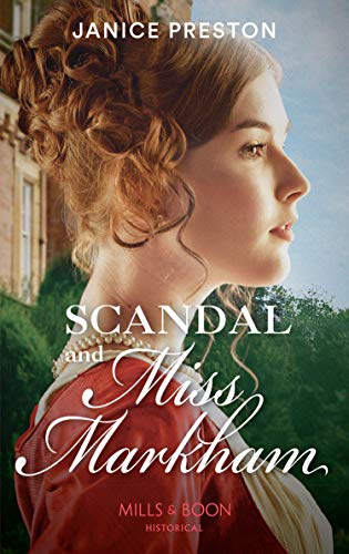 Scandal And Miss Markham (Mills & Boon Historical) (The Beauchamp Betrothals, Book 2) by [Janice Preston]