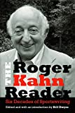 The Roger Kahn Reader: Six Decades of Sportswriting