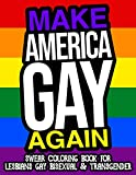Make America Gay Again Swear Coloring Book For Lesbians Gay Bisexual And Transgender: A Hilarious Adult Coloring Book For LGBTQ