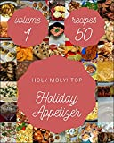 Holy Moly! Top 50 Holiday Appetizer Recipes Volume 1: Best Holiday Appetizer Cookbook for Dummies (English Edition)