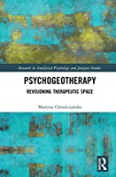 Psychogeotherapy: Revisioning Therapeutic Space (Research in Analytical Psychology and Jungian Studies)