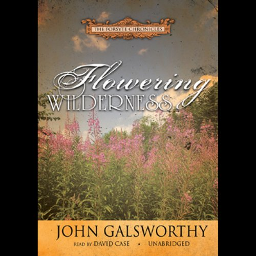 Flowering Wilderness Audiobook By John Galsworthy cover art