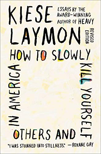 Compare Textbook Prices for How to Slowly Kill Yourself and Others in America: Essays  ISBN 9781982170820 by Laymon, Kiese