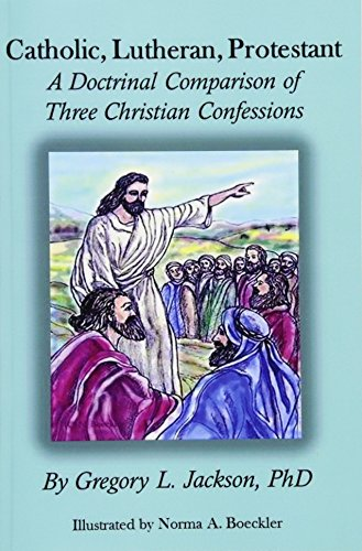 Catholic, Lutheran, Protestant: A Doctrinal Comparison of Three Christian Confessions