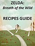 ZELDA Breath of the Wild: RECIPES GUIDE (English Edition)