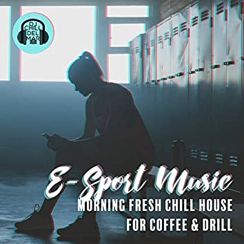 E-Sport Music: Morning Fresh Chill House for Coffee & Drill, Good Chill for Morning Training, Home Sport Playlist, 1 Hour of Intensive Fitness & Stretching
