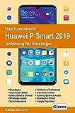 Das Praxisbuch Huawei P Smart 2019 - Anleitung für Einsteiger