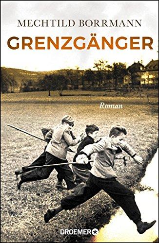 Grenzgänger: Roman. Die Geschichte einer verlorenen deutschen Kindheit