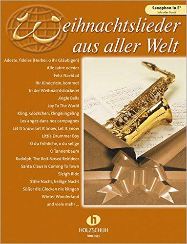 Weihnachtslieder aus aller Welt, für Saxophon in Es solo oder Duett: Ausgabe für Altsaxophon. Die umfassende Sammlung für das Solo-, Duett- oder Gruppenspiel