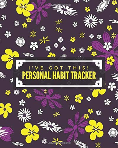 I've Got This! Personal Habit Tracker: Daily Personal Time Management Notebook Record Diary Journal, build Healthy Routine, Calendar Planner Organizer ... 120 pages. (Habits Monitor Log, Band 38)