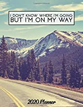 I Don't Know Where I'm Going But I'm On My Way 2020 Planner: Motivational Daily Weekly 2020 Planner, Organizer & Agenda with Inspirational Quotes, U.S. Holidays, To-Do's, Vision Boards & Notes.