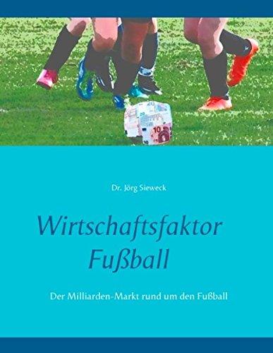Wirtschaftsfaktor Fußball: Der Milliarden-Markt rund um den Fußball