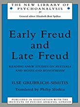 Early Freud and Late Freud: Reading Anew Studies on Hysteria and Moses and Monotheism (The New Library of Psychoanalysis Book 29)