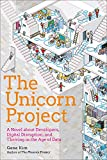 The Unicorn Project - A Novel About Developers, Digital Disruption, and Thriving in the Age of Data