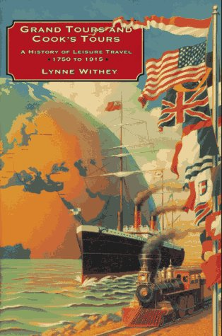 Grand Tours and Cook's Tours: A History of Leisure Travel, 1750-1915