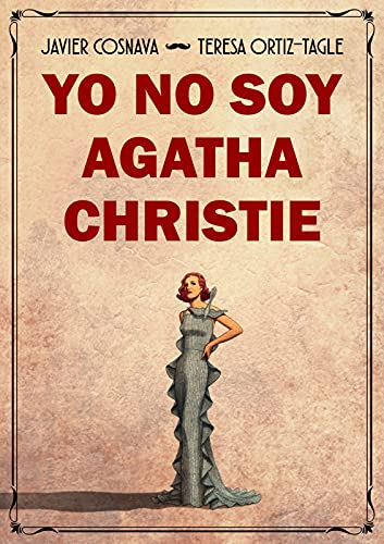 YO NO SOY AGATHA CHRISTIE de Teresa Ortiz-Tagle y Javier Cosnava
