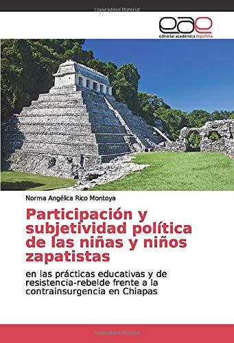 Participación y subjetividad política de las niñas y niños zapatistas: en las...