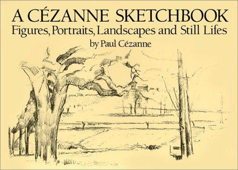 A Cezanne Sketchbook: Figures, Portraits, Landscapes, and Still Lifes
