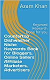 Countertop Dishwasher Niche Keywords Book for Bloggers, Online Sellers Affiliate Marketers, Advertisers: Keyword Research Done for you (English Edition)