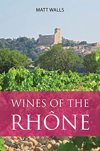 Wines of the Rhône (The Infinite Ideas Classic Wine Library)