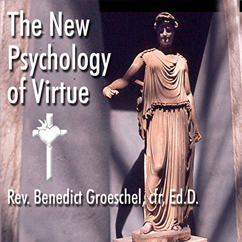 The New Psychology of Virtue Audiobook By Rev. Benedict Groeschel Ed.D. cover art