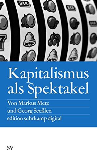 Kapitalismus als Spektakel: Oder Blödmaschinen und Econotainment (edition suhrkamp)