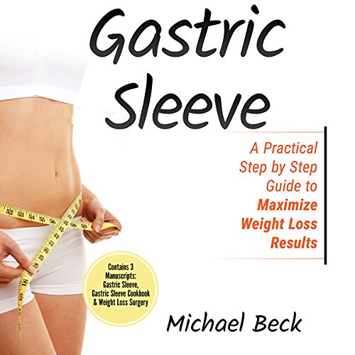 Gastric Sleeve: A Practical Step by Step Guide to Maximize Weight Loss Results audiobook cover art