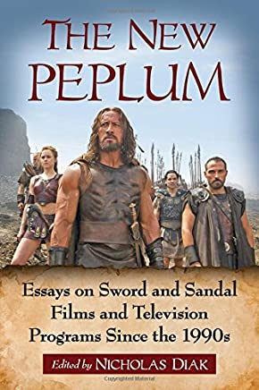 The New Peplum: Essays on Sword and Sandal Films and Television Programs Since the 1990s