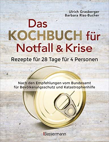 Das Kochbuch für Notfall und Krise - Rezepte für 28 Tage für 4 Personen. 3 Mahlzeiten und 1 Snack pro Tag.: Ein Notfallkochbuch nach der amtlichen Vorratstabelle