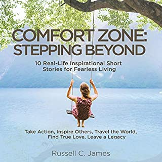 Comfort Zone: Stepping Beyond. 10 Real-Life Inspirational Short Stories for Fearless Living. Take Action, Inspire Others, Travel the World, Find True Love, Leave a Legacy audiobook cover art