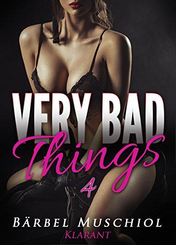Very bad things 4. Dark Romance von [Muschiol, Bärbel]