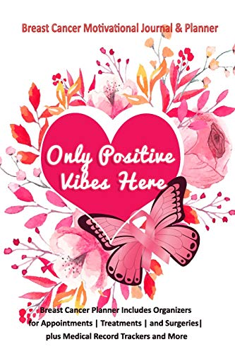 Only Positive Vibes Here: Breast Cancer Motivational Journal & Planner: Breast Cancer Planner includes Organizers for Appointments   Treatments   and Surgeries  plus Medical Record Trackers and More