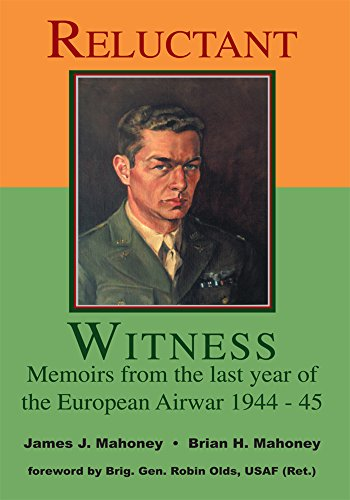 Reluctant Witness: Memoirs from the Last Year of the European Air War 1944-45 (English Edition)