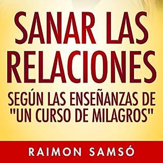 """Sanar las relaciones. Según las enseñanzas de """"Un Curso de Milagros"""" audiobook cover art"""